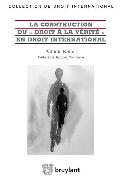 """La construction du """"droit à la vérité"""" en droit international"""