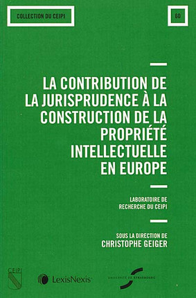 La contribution de la jurisprudence à la construction de la propriété intellectuelle en Europe