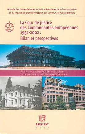 La Cour de justice des Communautés européennes 1952- 2002 : Bilan et perspectives