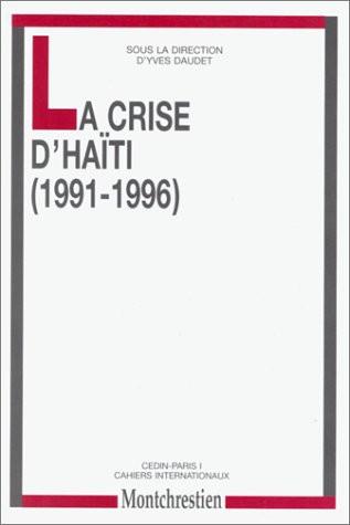 La crise d'Haïti 1991-1996. (Sous la direction de Y. Daudet)