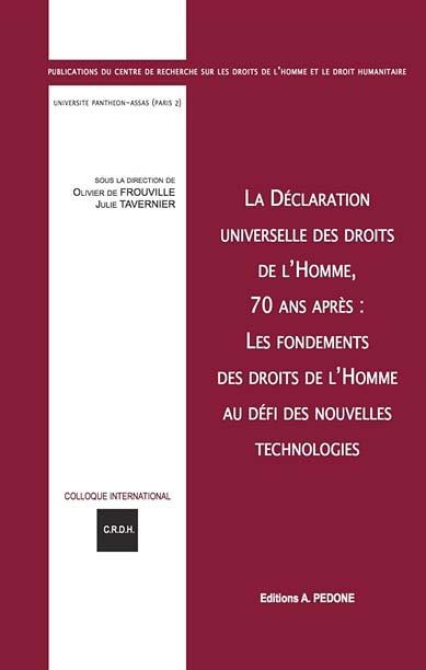 La déclaration universelle des droits de l'homme, 70 ans après : les fondements des droits de l'homme au défi des nouvelles technologies