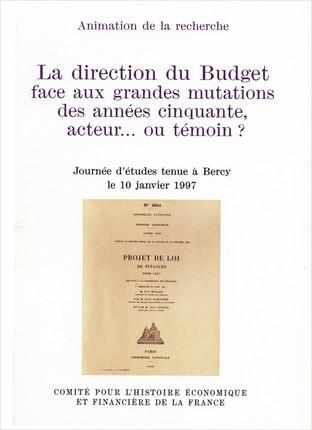 La direction du Budget face aux grandes mutations des années cinquante, acteur... ou témoin ?