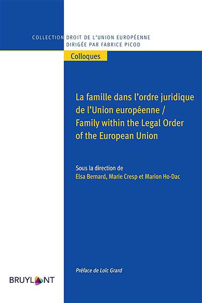 La famille dans l'ordre juridique de l'Union européenne - Family within the Legal Order of the European Union