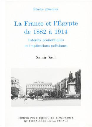 La France et l'Egypte de 1882 à 1914. Intérêts économiques et implications politiques