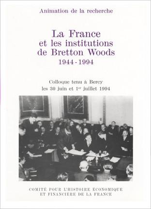 La France et les institutions de Bretton Woods, 1944-1994