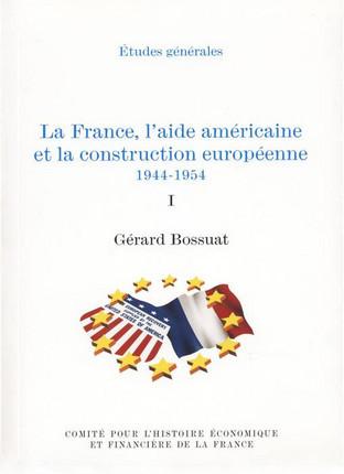 La France, l'aide américaine et la construction européenne, 1944-1954. Tomes I et II