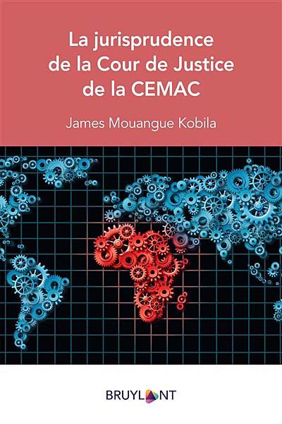 La jurisprudence de la Cour de Justice de la CEMAC
