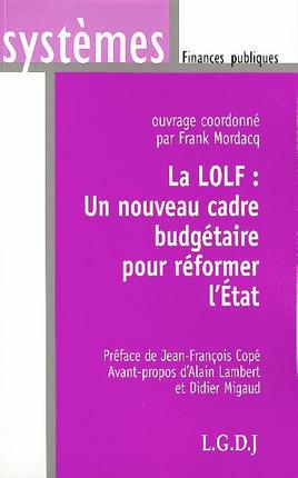 La LOLF : un nouveau cadre budgétaire pour réformer l'Etat