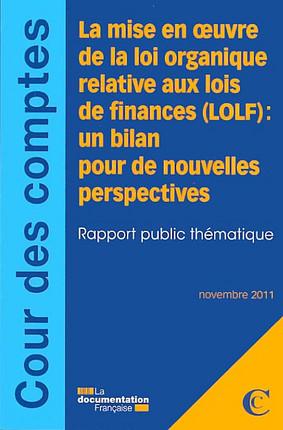 La mise en oeuvre de la loi organique relative aux lois de finances (LOLF) : un bilan pour de nouvelles perspectives , novembre 2011