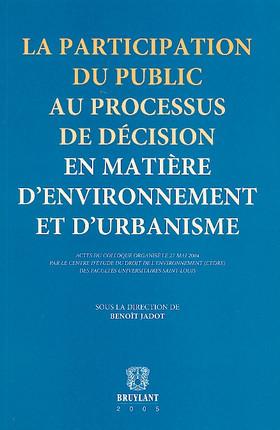 La participation du public au processus de décision en matière d'environnement et d'urbanisme