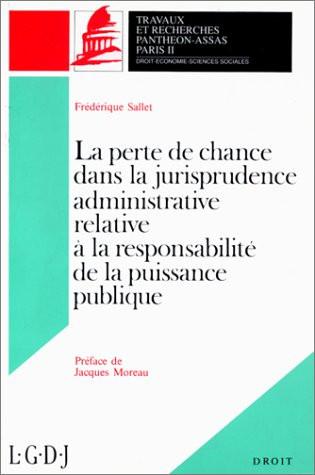La perte de chance dans la jurisprudence administrative relative à la responsabilité de la puissance publique. (Coll. Droit)