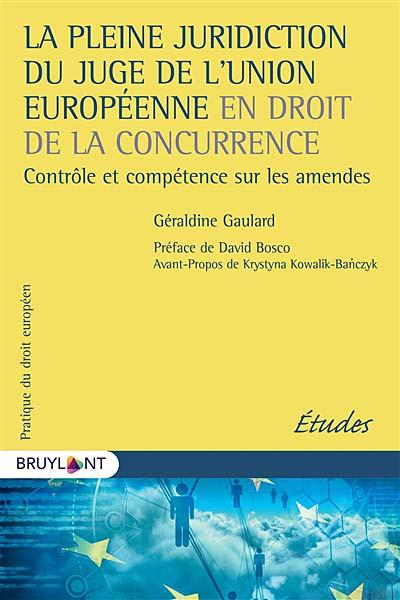La pleine juridiction du juge de l'Union européenne en droit de la concurrence