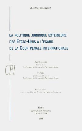 La politique juridique extérieure des Etats-Unis à l'égard de la Cour pénale internationale