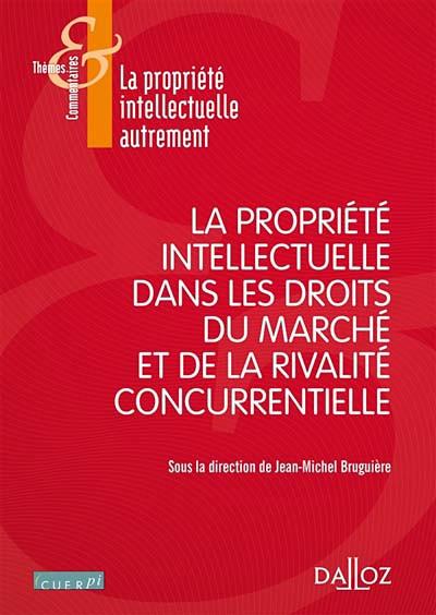 La propriété intellectuelle dans les droits du marché et de la rivalité concurrentielle