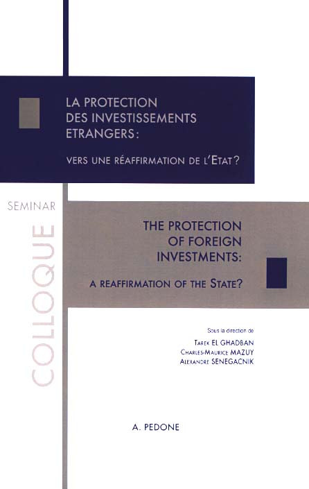 La protection des investissements étrangers : vers une réaffirmation de l'État ? The Protection of Foreign Investments: A Reaffirmation of the State?