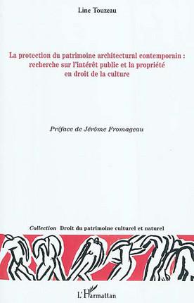La protection du patrimoine architectural contemporain : recherche sur l'intérêt public et la propriété en droit de la culture
