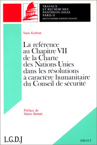 La référence au chapitre VII de la Charte des Nations Unies dans les résolutions à caractère humanitaire du Conseil de sécurité. (Coll. Droit)
