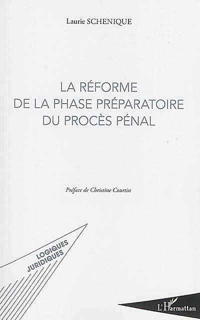 La réforme de la phase préparatoire du procès pénal