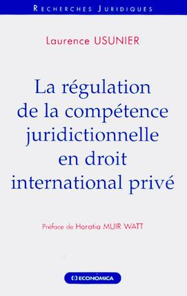 La régulation de la compétence juridictionnelle en droit international privé