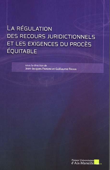 La régulation des recours juridictionnels et les exigences du procès équitable