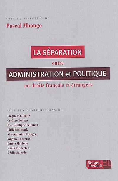 La séparation entre administration et politique en droits français et étranger