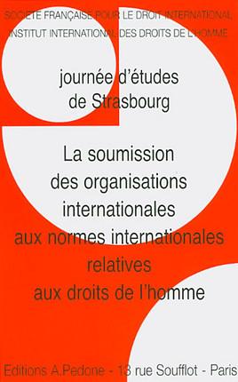 La soumission des organisations internationales aux normes internationales relatives aux droits de l'homme