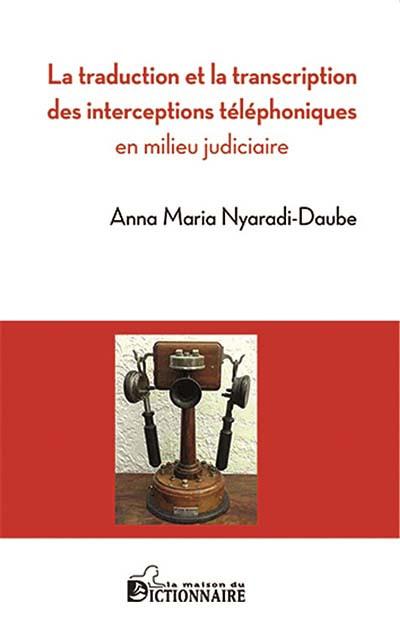 La traduction et la transcription des interceptions téléphoniques en milieu judiciaire