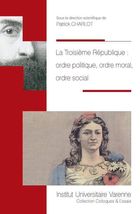 La Troisième République : ordre politique, ordre moral, ordre social