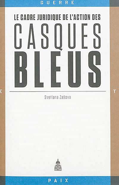 Le cadre juridique de l'action des casques bleus