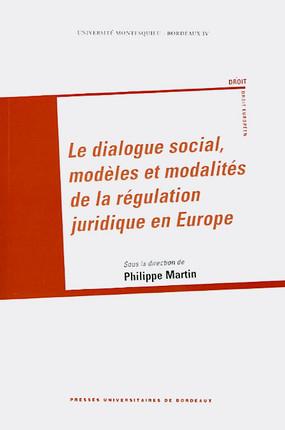 Le dialogue social, modèles et modalités de la régulation juridique en Europe