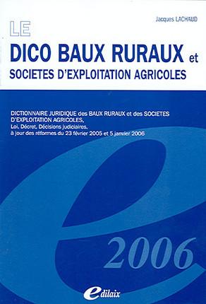 Le dico baux ruraux et sociétés d'exploitation agricoles 2006