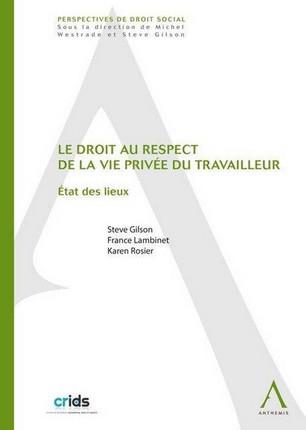 Le droit au respect de la vie privée du travailleur