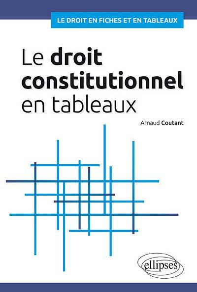 Le droit constitutionnel en tableaux
