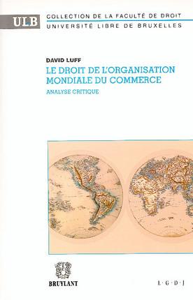 Le droit de l'organisation mondiale du commerce. Analyse critique
