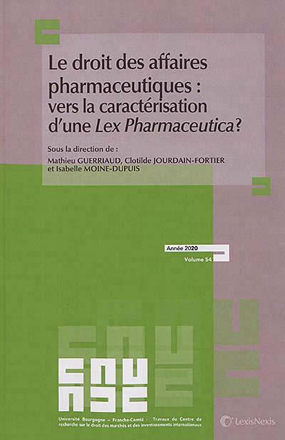 Le droit des affaires pharmaceutiques : vers une caractérisation d'une LEX pharmaceutica ?