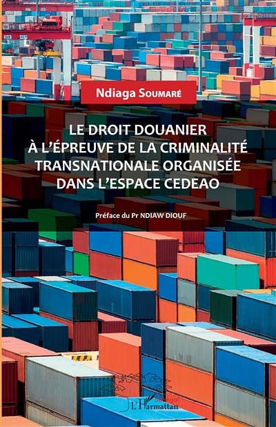 Le droit douanier à l'épreuve de la criminalité transnationale organisée dans l'espace CEDEAO