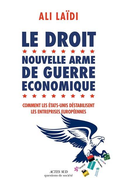 Le droit : nouvelle arme de guerre économique