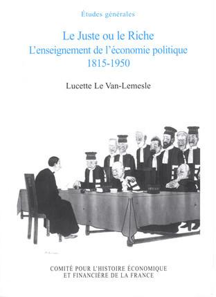 Le Juste ou le Riche. L'enseignement de l'économie politique, 1815 - 1950