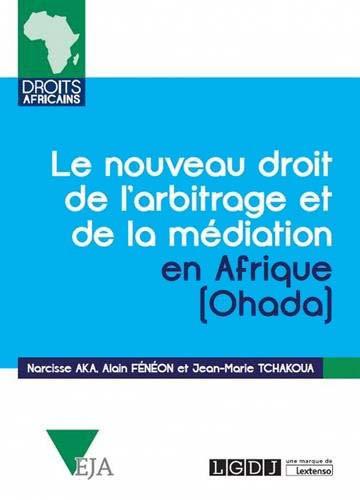 [EBOOK] Le nouveau droit de l'arbitrage et de la médiation en Afrique (Ohada)