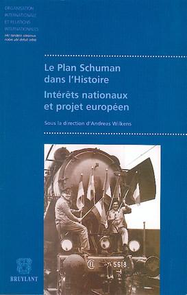 Le plan Schuman dans l'Histoire. Intérêts nationaux et projet européen