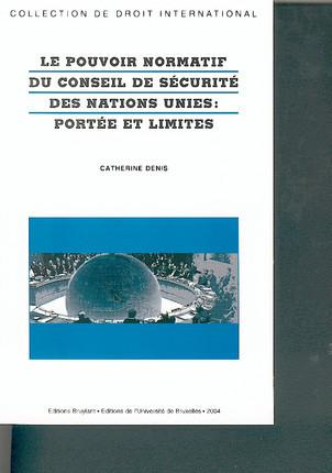 Le pouvoir normatif du conseil de sécurité des Nations Unies : portée et limites