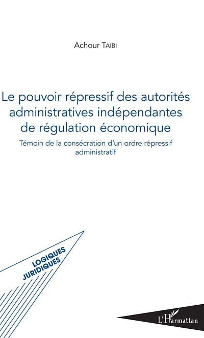 Le pouvoir répressif des autorités administratives indépendantes de régulation économique