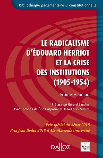Le radicalisme d'Edouard Herriot et la crise des institutions (1905-1954)