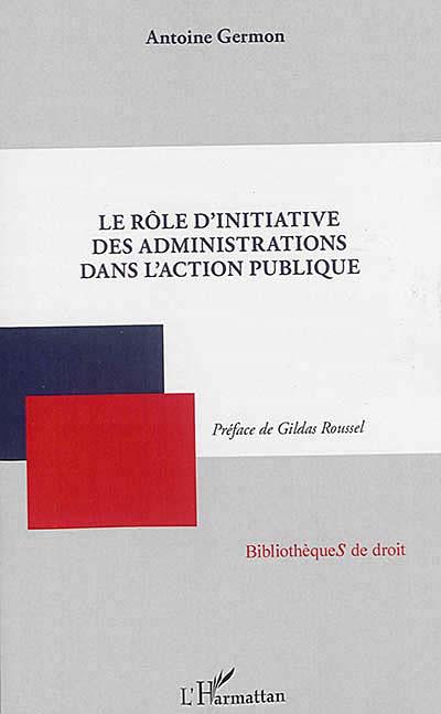 Le rôle d'initiative des administrations dans l'action publique