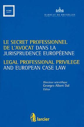 Le secret professionnel de l'avocat dans la jurisprudence européenne - Legal Professional Privilege and European Case Law