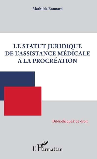 Le statut juridique de l'assistance métdicale à la procréation