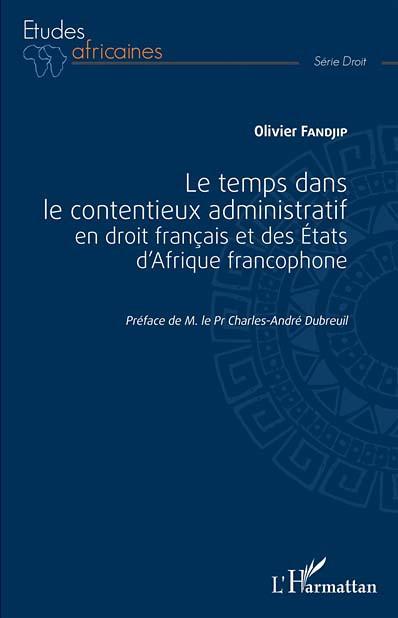 Le temps dans le contentieux administratif en droit français et des États d'Afrique francophone