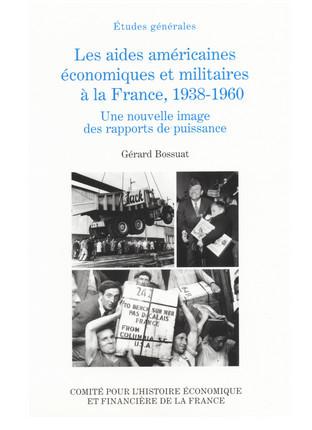 Les aides américaines économiques et militaires à la France, 1938-1960. Une nouvelle image des rapports de puissance