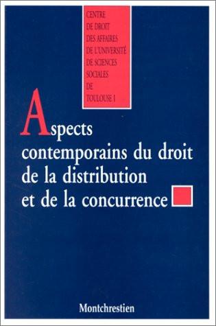 Les aspects contemporains du droit de la distribution et de la concurrence