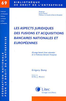 Les aspects juridiques des fusions et acquisitions bancaires nationales et européennes